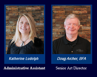Katherine Ludolph is the Administrative Assistant and Doug Archer, BFA is the Senior Art Director