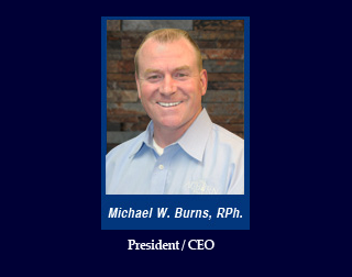 Michael W. Burns RPh. President and CEO