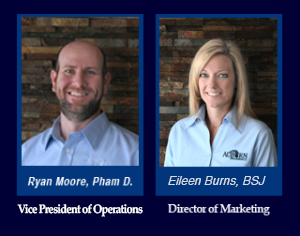 Ryan Moore, Pharm D. is the Director of Operations and Eileen Burns, BSJ is the Director of Marketing and Advertising